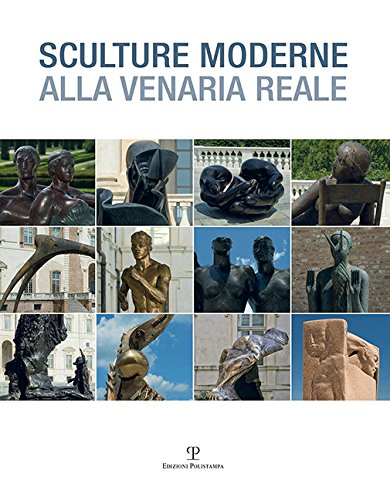 Sculture moderne alla Venaria reale. Ediz. illustrata