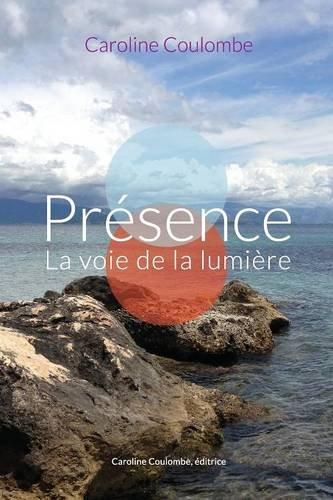 Présence: La Voie de la Lumière par Caroline Coulombe