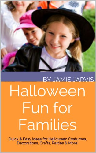 Halloween Fun for Families: Quick & Easy Ideas for Halloween Costumes, Decorations, Crafts, Parties & More! (English Edition)