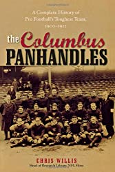 The Columbus Panhandles: A Complete History of Pro Football's Toughest Team, 1900-1922 by Chris Willis (2007-02-01)