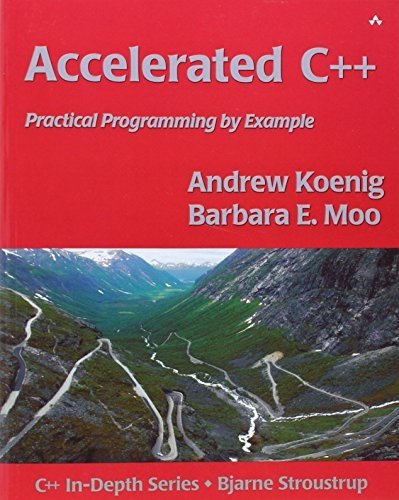 Accelerated C++: Practical Programming by Example 1st edition by Koenig, Andrew, Moo, Barbara E. (2000) Paperback