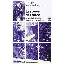 Las caras de Franco: Una revisión histórica del caudillo y su régimen (Siglo XXI de España General)