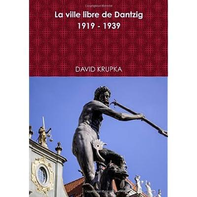 La ville libre de Dantzig 1919 - 1939