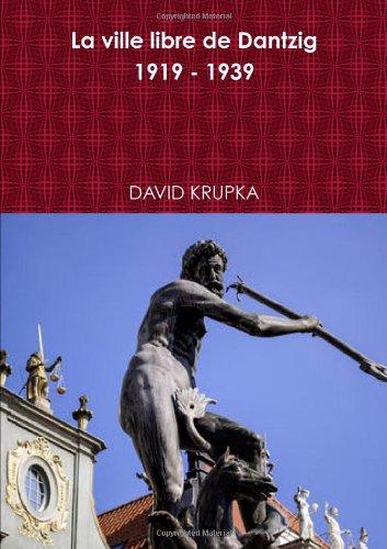 La ville libre de Dantzig 1919-1939 par David Krupka