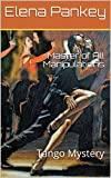 Master of All Manipulations: Tango Mystery