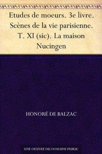 Couverture du livre Etudes de moeurs. 3e livre. Scènes de la vie parisienne. T. XI (sic). La maison Nucingen