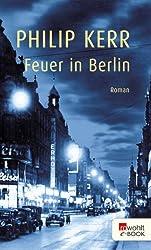 Feuer in Berlin: Ein Fall für Bernhard Gunther (Privatdetektiv Bernie Gunther)