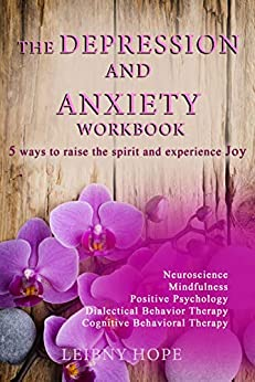 Book cover image for The depression and anxiety workbook. Five ways to raise the spirit and experience joy!