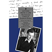 3: Letters from a Life: The Selected Letters of Benjamin Britten, Volume Three, 1946-1951: 1946-1951 v. 3