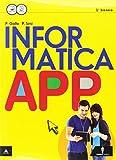 Informatica app. Vol. unico. Per le Scuole superiori. Con e-book. Con espansione online