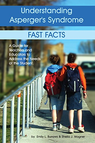 Understanding Asperger's Syndrome - Fast Facts: A Guide for Teachers and Educators to Address the Needs of the Student