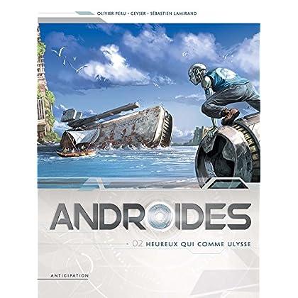 Androïdes T02 - Heureux qui comme Ulysse
