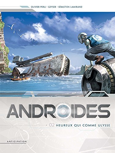 Androïdes (tome 2) : Heureux qui comme Ulysse