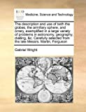 The description and use of both the globes, the armillary sphere, and orrery, exemplified in a large variety of problems in astronomy, geography, ... from the late Messrs. Martin, Ferguson by Gabriel Wright (2010-06-16)