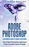 ADOBE PHOTOSHOP: The 52 Photoshop Lightroom Tricks You Didn't Know Existed! -: A Beginners Guide to  Photoshop Lightroom ( Box Set 3 in 1) (Graphic Design, ... Photoshop, Digital Photography, Creativity)