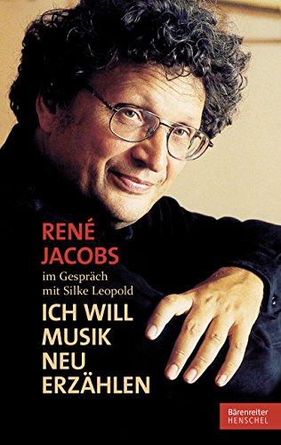 René Jacobs im Gespräch mit Silke Leopold: Ich will Musik neu erzählen