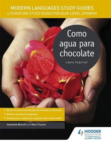 Modern Languages Study Guides: Como agua para chocolate: Literature Study Guide for AS/A-level Spanish (Film and literature guides)