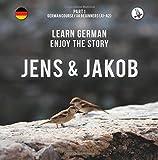 Jens und Jakob. Learn German. Enjoy the Story. Part 1 ‒ German Course for Beginners