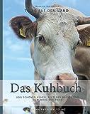 Das Kuhbuch: Von schönen Kühen, seltenen Rassen und dem Wohl der Tiere (Tiere auf dem Land)