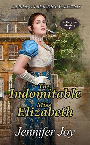 the-indomitable-miss-elizabeth-a-pride-prejudice-variation-a-meryton-mystery-book-2-english-edition