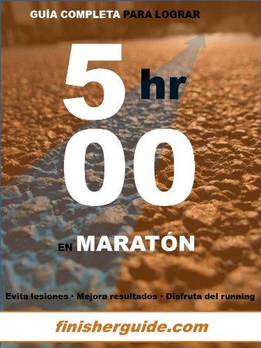 Guía completa para bajar de 5 horas en Maratón (Planes de entrenamiento para Maratón de finisherguide nº 500) por Marcus Mingus