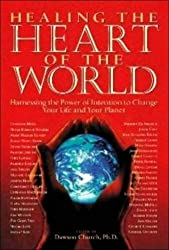 Healing the Heart of the World: Harnessing the Power of Intention to Change Your Life and Your Planet by Dawson Church (2008-03-26)
