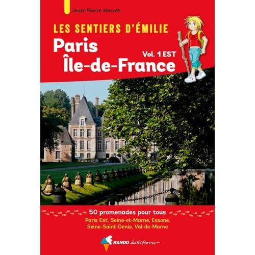 Les sentiers d'Emilie autour de Paris, région Ile-de-France, Tome 1, Est : 50 promenades pour tous, Seine-et-Marne, Essonne, Seine-Saint-Denis, Val-de-Marne