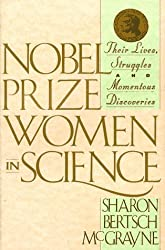 Nobel Prize Women in Science: Their Lives, Struggles, and Momentous Discoveries by Sharon Bertsch McGrayne (1993-03-24)