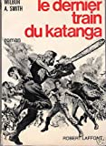 Wilbur A. Smith. Le Dernier train du Katanga : The Dark of the sun, roman traduit de l'anglais par Daniel Martin