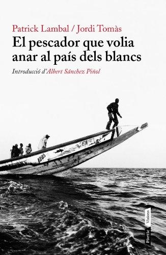 El Pescador Que Volia Anar Al País Dels Blancs (P.VISIONS) por Jordi Tomàs