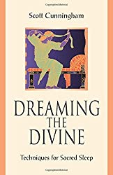 Dreaming the Divine: Techniques for Sacred Sleep by Scott Cunningham (2016-02-08)