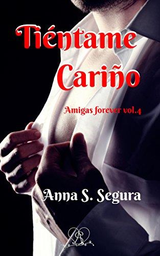 Tiéntame, cariño (Amigas Forever nº 4) por Anna Soler