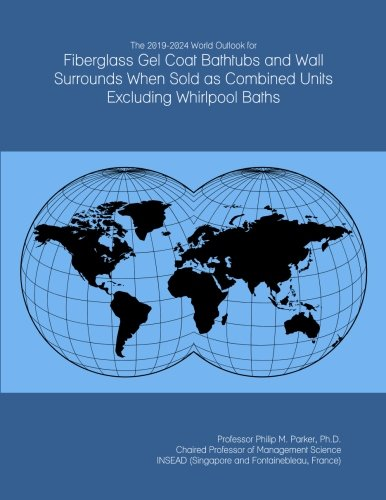 The 2019-2024 World Outlook for Fiberglass Gel Coat Bathtubs and Wall Surrounds When Sold as Combined Units Excluding Whirlpool Baths -