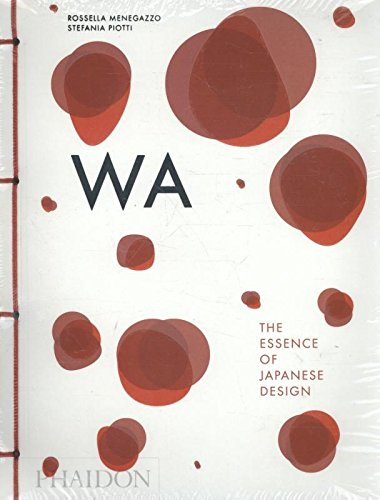 WA: The Essence of Japanese Design par Rossella Menegazzo, Stefania Piotti, Kenya Hara