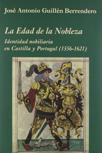 La Edad de la Nobleza: Identidad nobiliaria en Castilla y Portugal (1556-1621) (La Corte en Europa) por José Antonio Guillén Berrendero