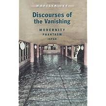 Discourses of the Vanishing: Modernity, Phantasm, Japan
