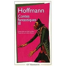 Contes Fantastiques : Tome 3, Les Contemplations du chat Murr. Les Souffrances musicales du maître de chapelle Jean Kreisler