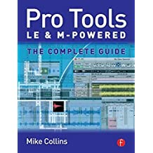 Pro Tools LE and M-Powered: The complete guide by Mike Collins (2006-07-11)