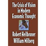 The Crisis of Vision in Modern Economic Thought by Robert Heilbroner (1996-01-26)