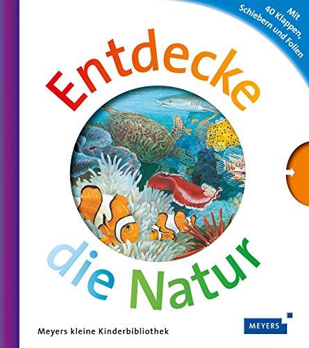 Entdecke die Natur: Meyers Kinderbibliothek (Meyers Kinderbibliothek - Entdecke)