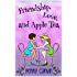 Friendship, Love and Apple Tea (Friendship, Love and... Book 1)