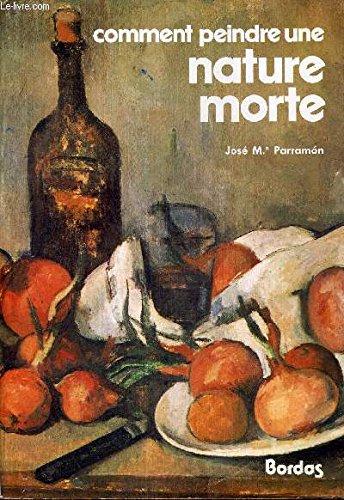 Comment peindre une nature morte par José M. (José María) Parramón