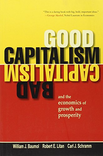 Good Capitalism, Bad Capitalism and the Economics of Growth and Prosperity