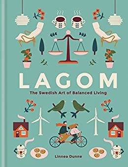 Lagom: The Swedish Art of Balanced Living by [Dunne, Linnea]