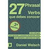 27 Phrasal Verbs Que Debes Conocer: Libro bilingüe para aprender y practicar los phrasal verbs con ejemplos y ejercicios en inglés (Spanish Edition) by Daniel Welsch (2013-07-07)