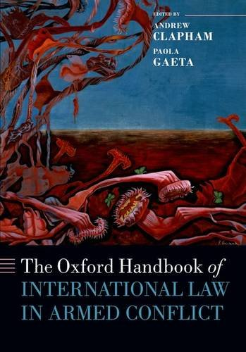 The Oxford Handbook of International Law in Armed Conflict (Oxford Handbooks in Law)