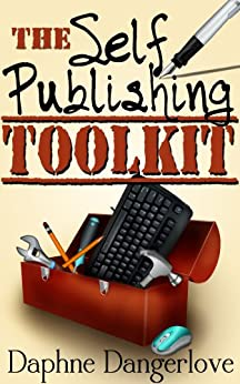 The Self Publishing Toolkit: How You Can Publish & Sell Kindle ebooks on Amazon by [Dangerlove, Daphne]