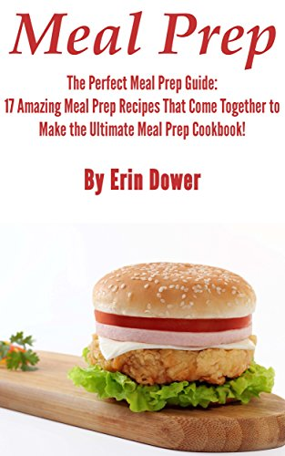 Meal Prep: The Perfect Meal Prep Guide: 17 Amazing Meal Prep Recipes That Come Together to Make the Ultimate Meal Prep Cookbook! (Meal Prep Cookbook, Meal ... Book, and Meal Prep Guide) (English Edition)