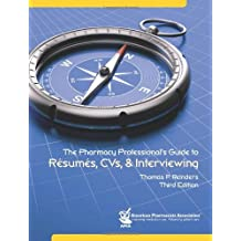 The Pharmacy Professional's Guide to Resumes, CVs, & Interviewing by Thomas P. Reinders (2011-04-01)