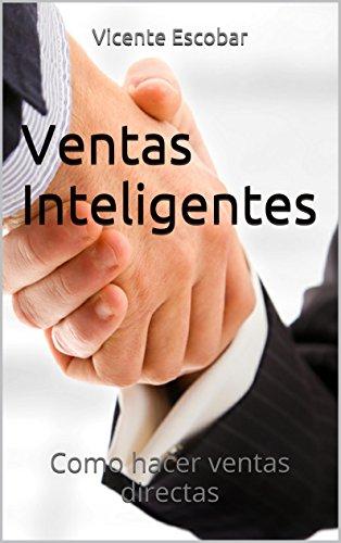 Ventas Inteligentes: Como hacer ventas directas (Spanish Edition) (Venta De Autos)